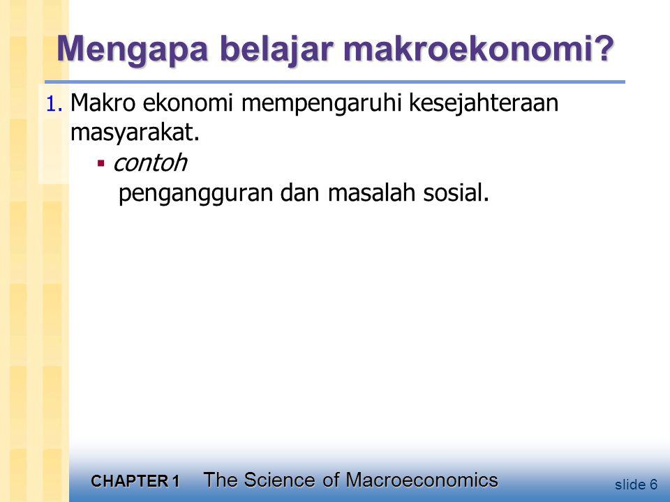 CHAPTER 1 The Science of Macroeconomics slide 17 Penyimpangan: notasi Fungsional  Fungsi umum variabel terkait:  Bentuk fungsional spesifik menunjukkan hubungan kuantitatif yang tepat: