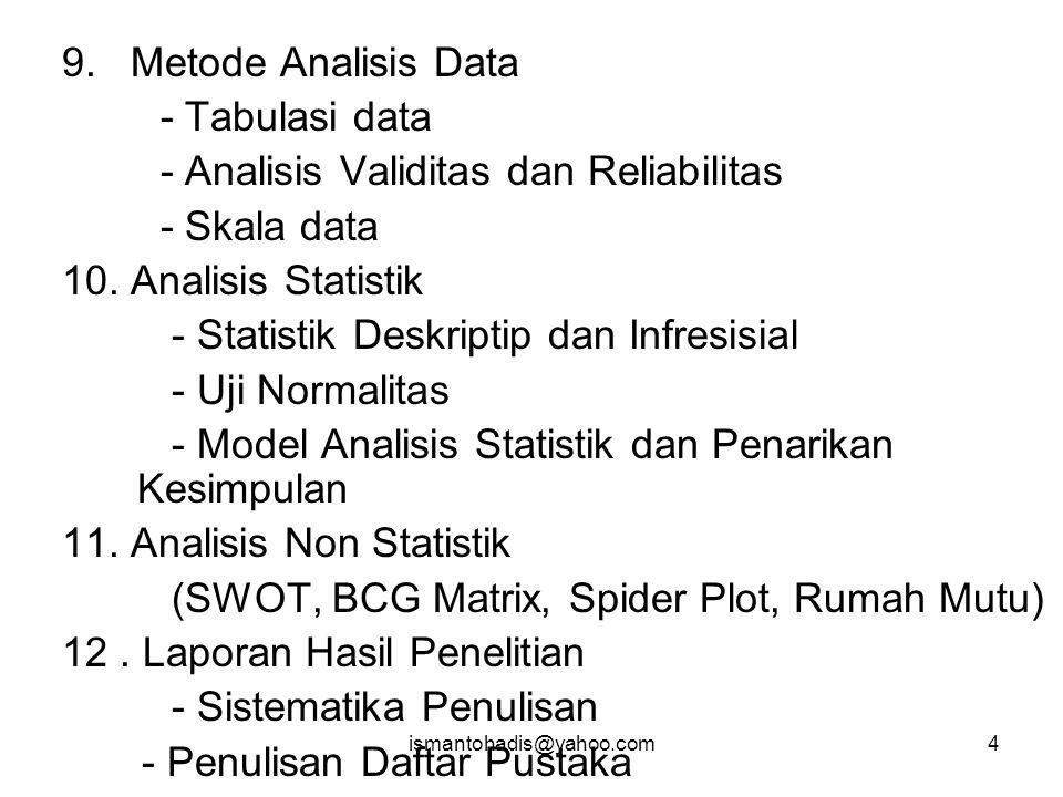 4 9.Metode Analisis Data - Tabulasi data - Analisis Validitas dan Reliabilitas - Skala data 10.