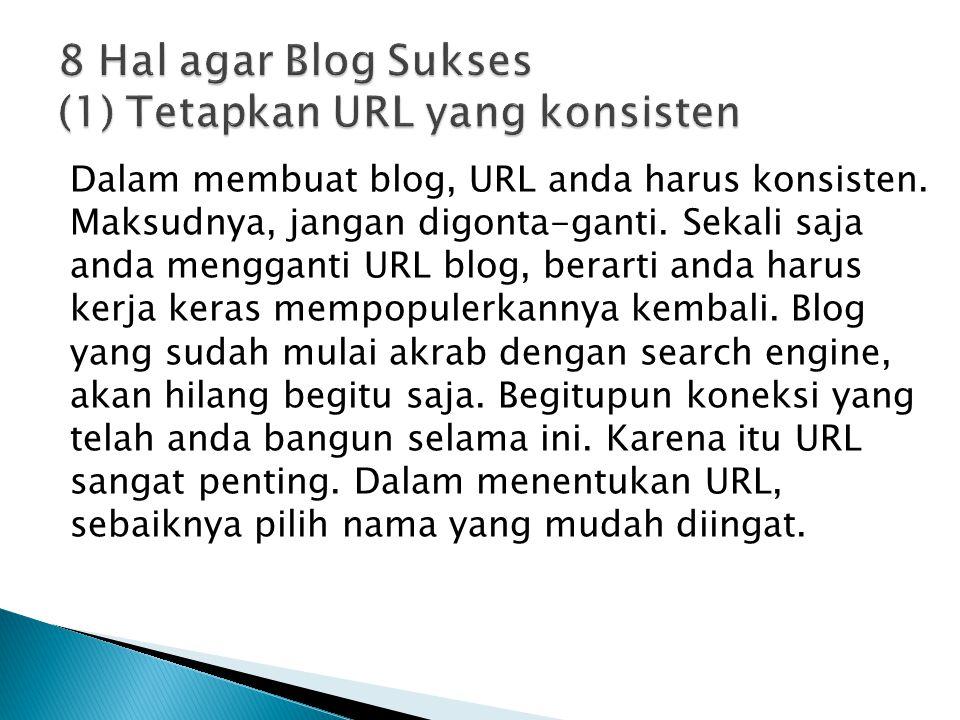Dalam membuat blog, URL anda harus konsisten. Maksudnya, jangan digonta-ganti.