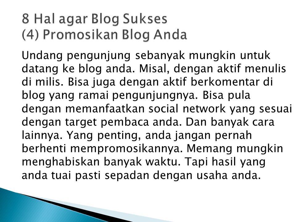 Undang pengunjung sebanyak mungkin untuk datang ke blog anda.