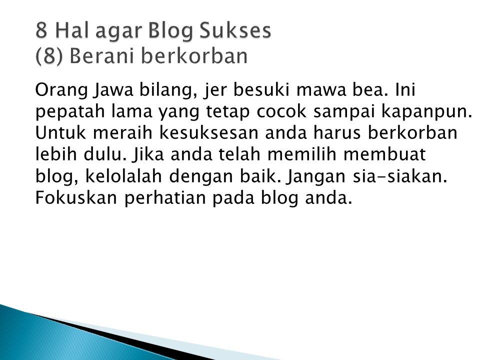 Orang Jawa bilang, jer besuki mawa bea. Ini pepatah lama yang tetap cocok sampai kapanpun.