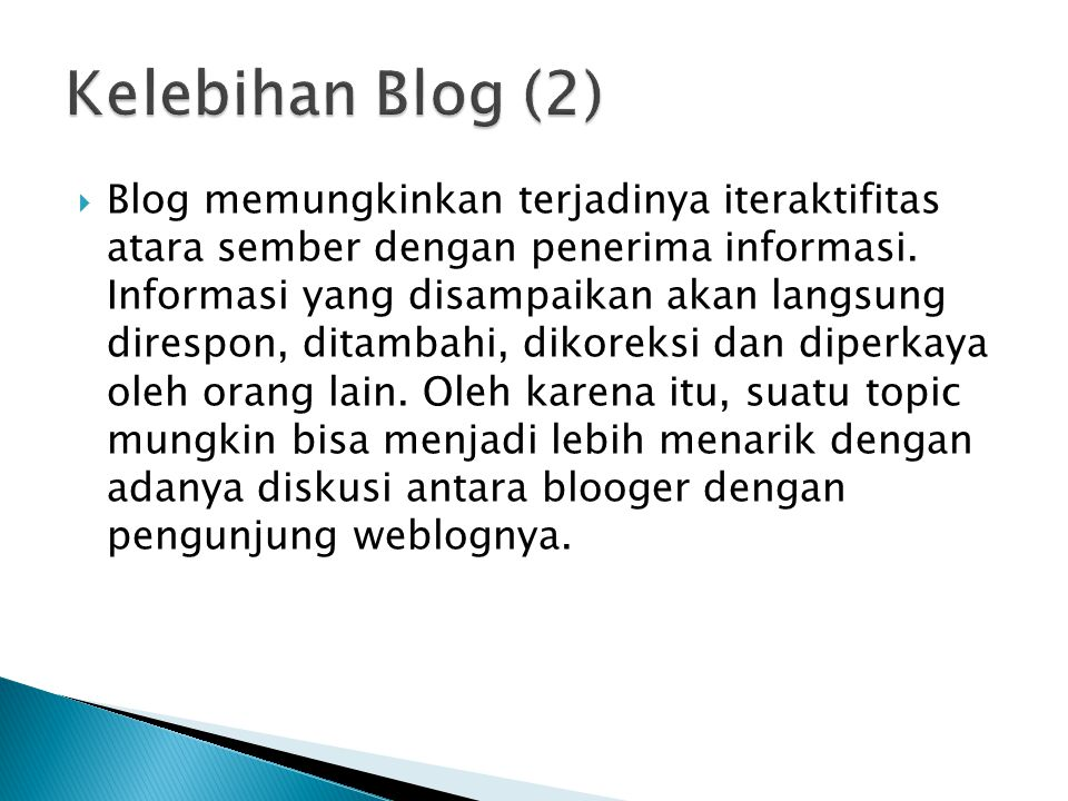  Blog memungkinkan terjadinya iteraktifitas atara sember dengan penerima informasi.