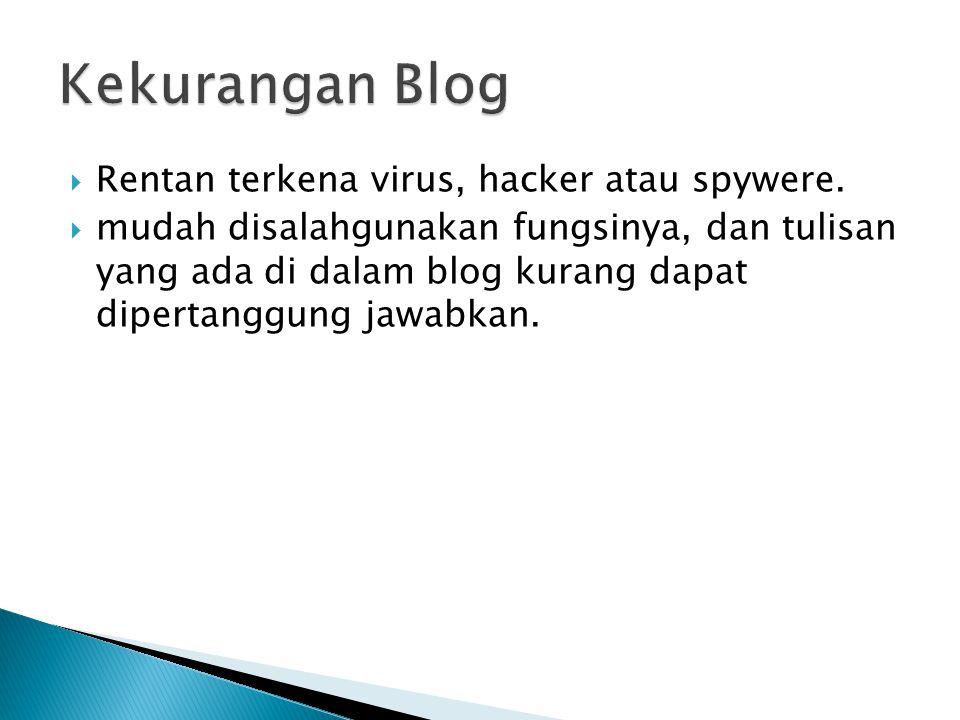  Rentan terkena virus, hacker atau spywere.