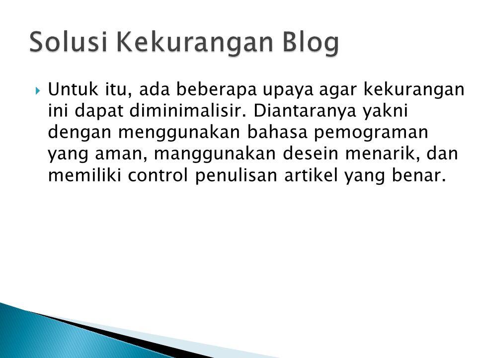  Software blog engine sangat mudah digunakan sehingga dengan mudah membagi pikiran kita, memberikan link ke website lain dan masih banyak hal lainnya yang betujuan memudahkan proses komunikasi.