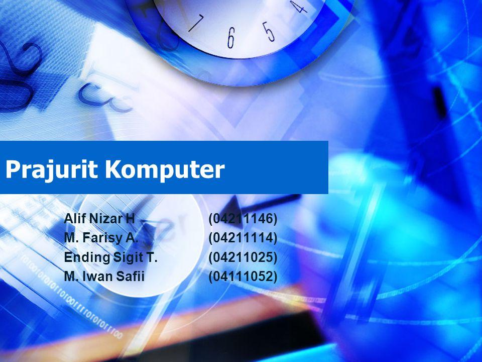 Prajurit Komputer Alif Nizar H (04211146) M. Farisy A.(04211114) Ending Sigit T.(04211025) M.