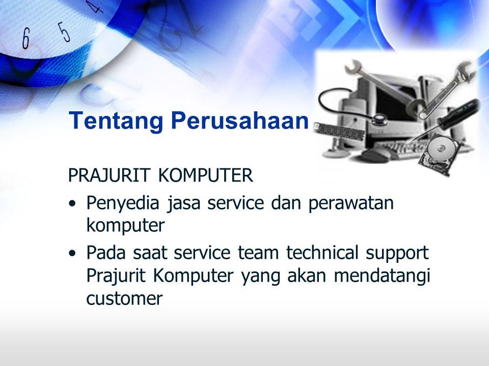 Tentang Perusahaan PRAJURIT KOMPUTER Penyedia jasa service dan perawatan komputer Pada saat service team technical support Prajurit Komputer yang akan mendatangi customer