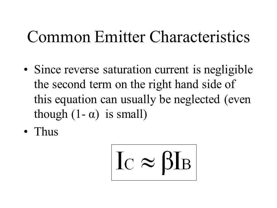 Common Emitter Characteristics Since reverse saturation current is negligible the second term on the right hand side of this equation can usually be n
