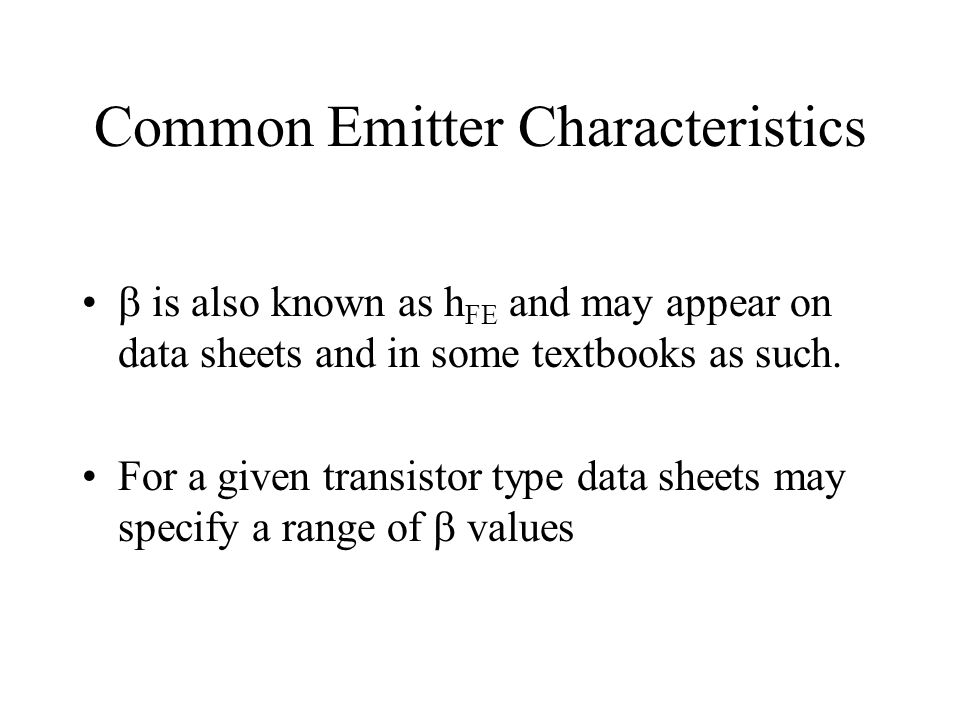 Common Emitter Characteristics  is also known as h FE and may appear on data sheets and in some textbooks as such. For a given transistor type data s