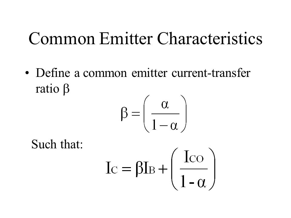 Common Emitter Characteristics Since reverse saturation current is negligible the second term on the right hand side of this equation can usually be neglected (even though (1- α) is small) Thus