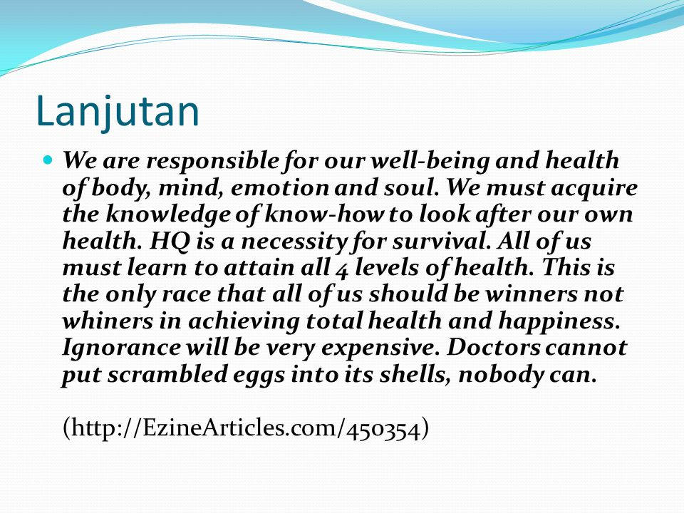 Lanjutan We are responsible for our well-being and health of body, mind, emotion and soul.