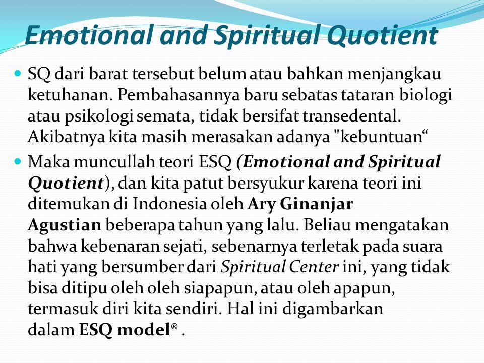 Emotional and Spiritual Quotient SQ dari barat tersebut belum atau bahkan menjangkau ketuhanan. Pembahasannya baru sebatas tataran biologi atau psikol