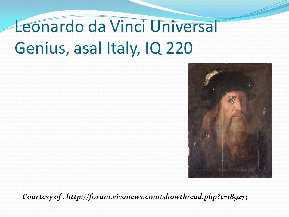 Leonardo da Vinci Universal Genius, asal Italy, IQ 220 Courtesy of : http://forum.vivanews.com/showthread.php?t=189273