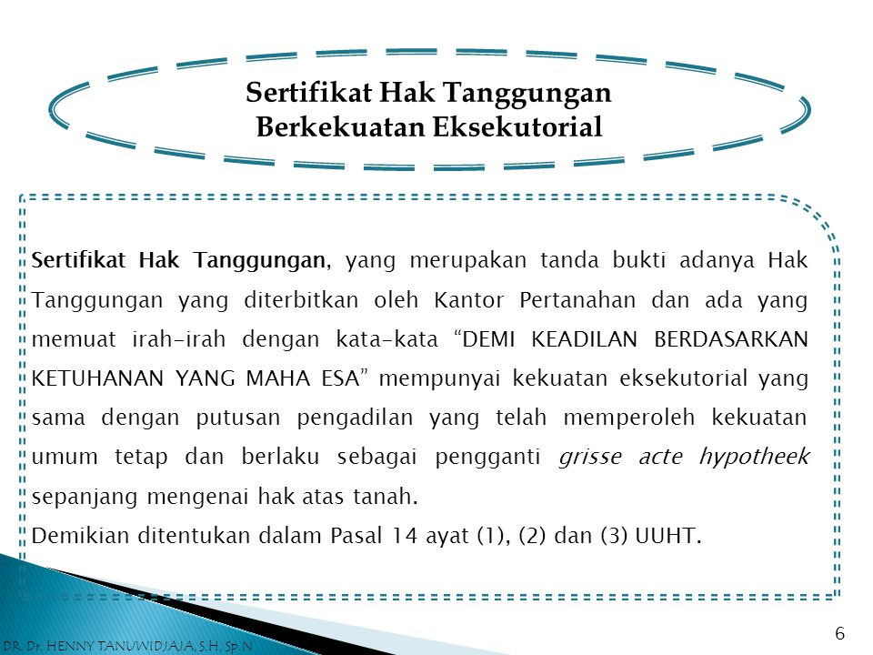 Kepastian Hukum Pelaksanaan Eksekusi Hak Tanggungan Menurut pasal 6 UUHT, apabila debitor cidera janji, pemegang Hak Tanggungan pertama mempunyai hak