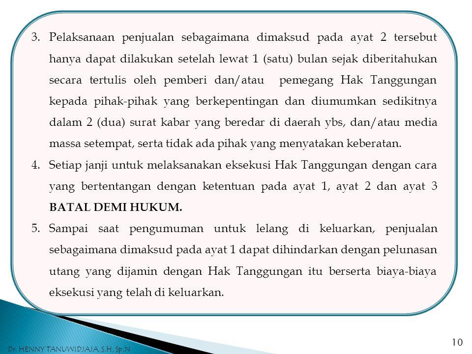 3.Pelaksanaan penjualan sebagaimana dimaksud pada ayat 2 tersebut hanya dapat dilakukan setelah lewat 1 (satu) bulan sejak diberitahukan secara tertul