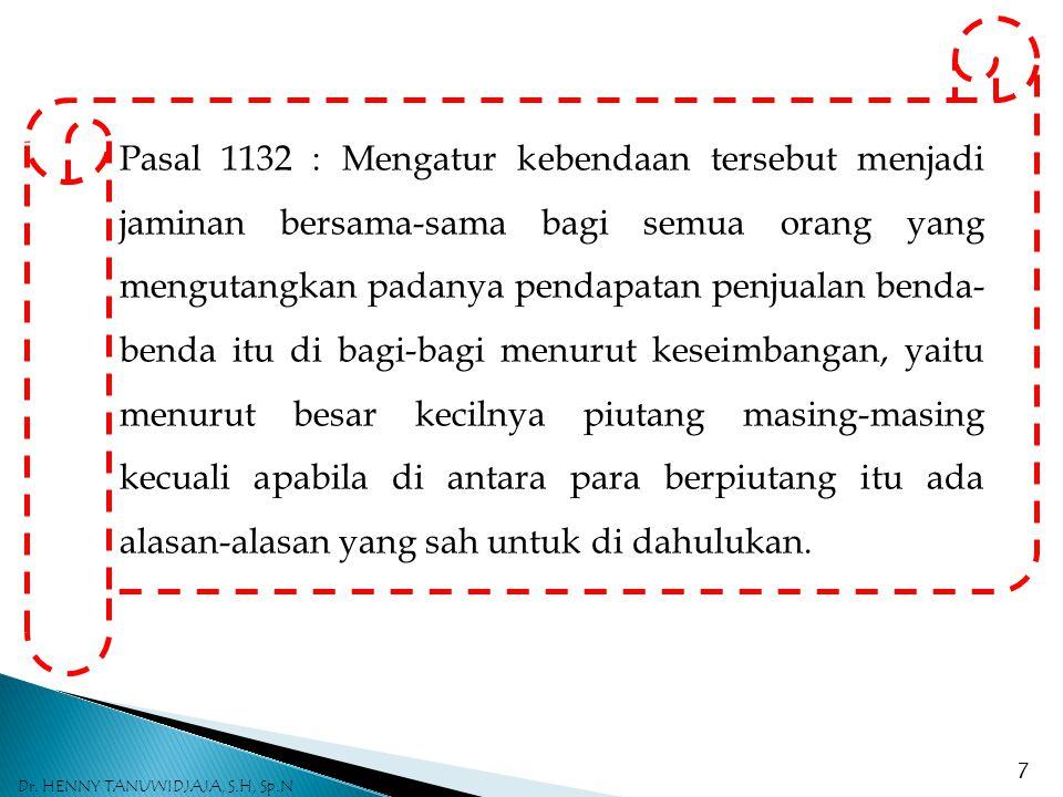 Pasal 1132 : Mengatur kebendaan tersebut menjadi jaminan bersama-sama bagi semua orang yang mengutangkan padanya pendapatan penjualan benda- benda itu