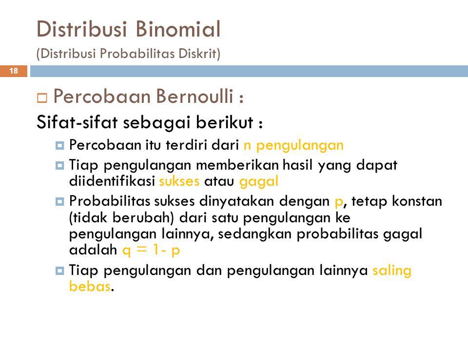 Distribusi Binomial (Distribusi Probabilitas Diskrit) 18  Percobaan Bernoulli : Sifat-sifat sebagai berikut :  Percobaan itu terdiri dari n pengulan