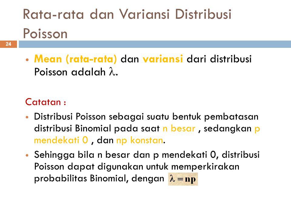 Rata-rata dan Variansi Distribusi Poisson 24 Mean (rata-rata) dan variansi dari distribusi Poisson adalah. Catatan : Distribusi Poisson sebagai suatu
