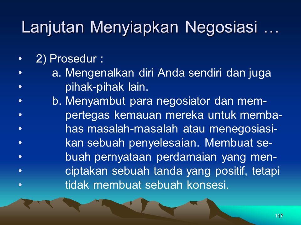 117 Lanjutan Menyiapkan Negosiasi … 2) Prosedur : a. Mengenalkan diri Anda sendiri dan juga pihak-pihak lain. b. Menyambut para negosiator dan mem- pe
