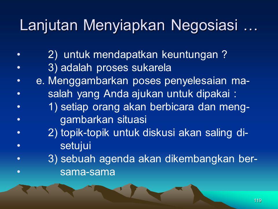119 Lanjutan Menyiapkan Negosiasi … 2) untuk mendapatkan keuntungan ? 3) adalah proses sukarela e. Menggambarkan poses penyelesaian ma- salah yang And