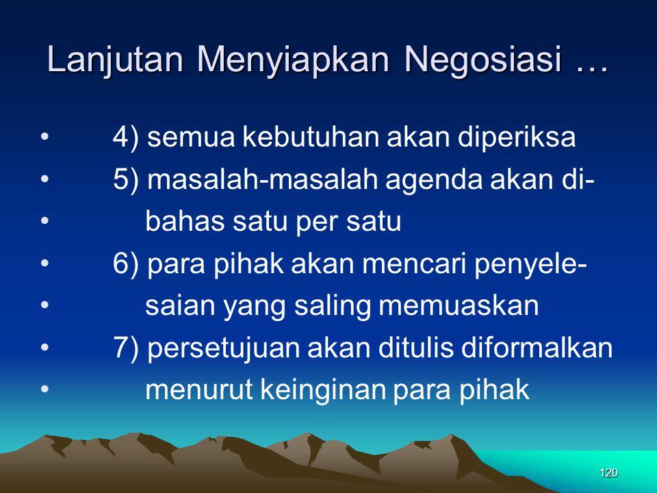 120 Lanjutan Menyiapkan Negosiasi … 4) semua kebutuhan akan diperiksa 5) masalah-masalah agenda akan di- bahas satu per satu 6) para pihak akan mencar