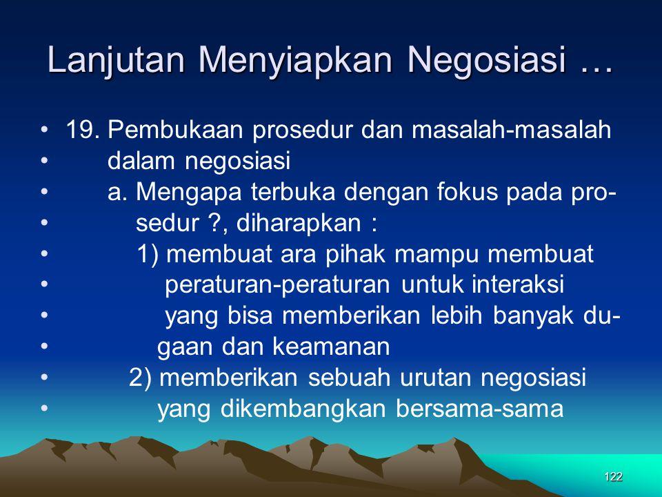 122 Lanjutan Menyiapkan Negosiasi … 19. Pembukaan prosedur dan masalah-masalah dalam negosiasi a. Mengapa terbuka dengan fokus pada pro- sedur ?, diha