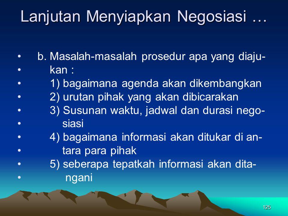 125 Lanjutan Menyiapkan Negosiasi … b. Masalah-masalah prosedur apa yang diaju- kan : 1) bagaimana agenda akan dikembangkan 2) urutan pihak yang akan