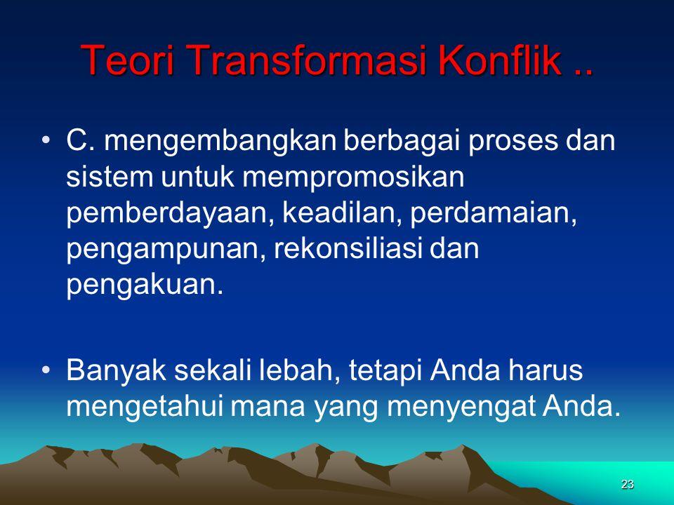 23 Teori Transformasi Konflik.. C. mengembangkan berbagai proses dan sistem untuk mempromosikan pemberdayaan, keadilan, perdamaian, pengampunan, rekon
