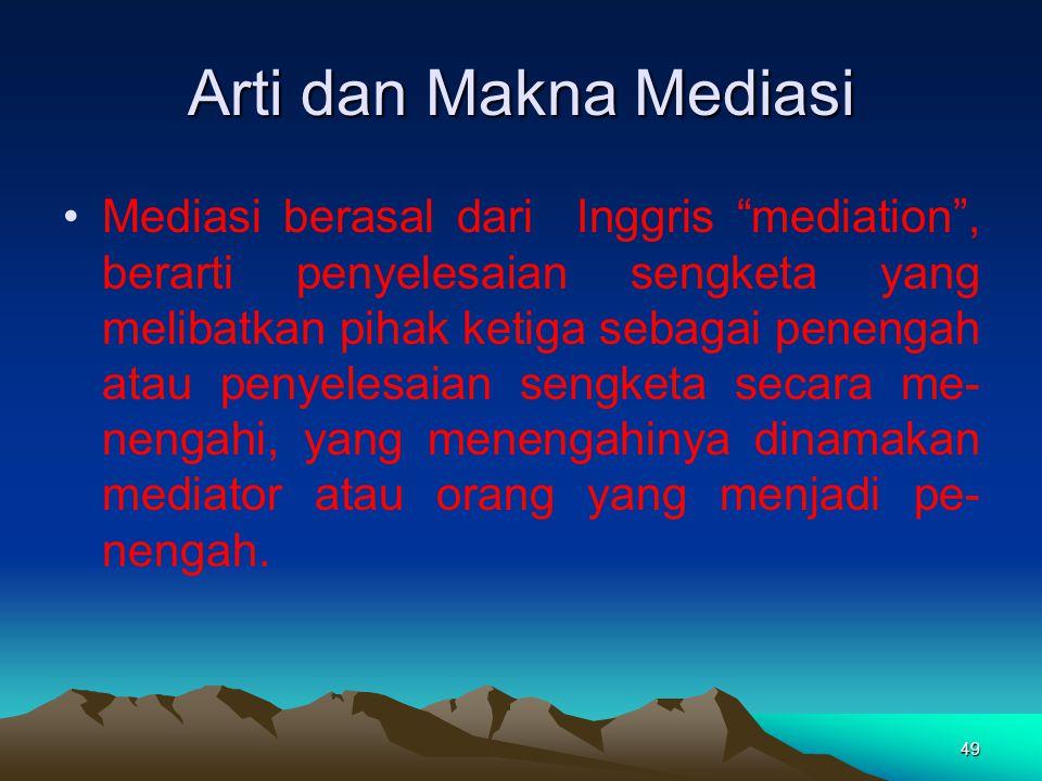 """Arti dan Makna Mediasi Mediasi berasal dari Inggris """"mediation"""", berarti penyelesaian sengketa yang melibatkan pihak ketiga sebagai penengah atau peny"""