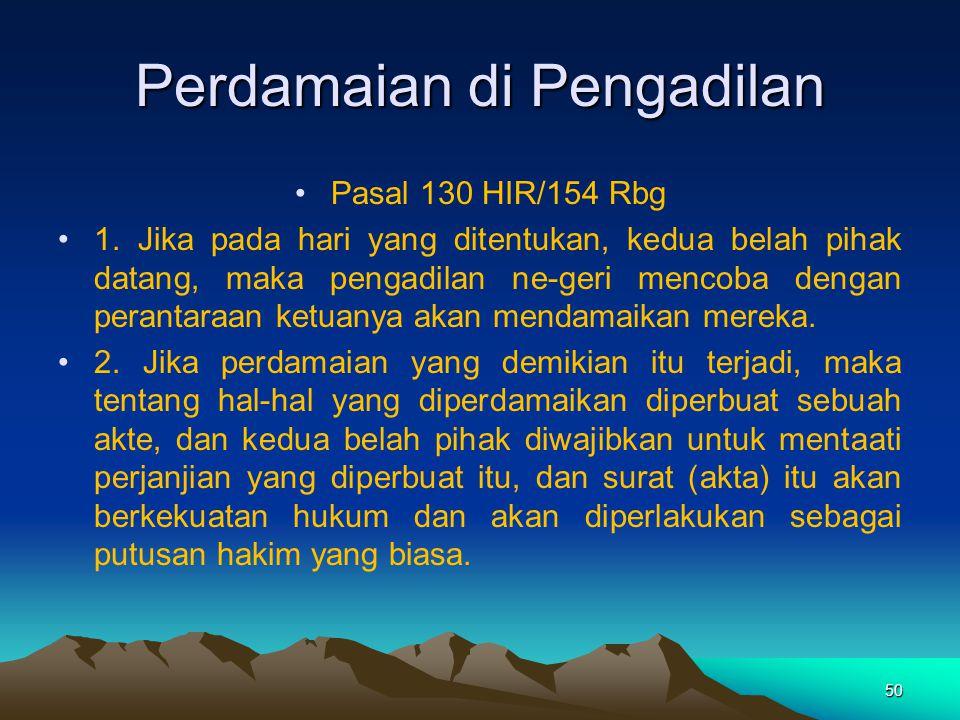 Perdamaian di Pengadilan Pasal 130 HIR/154 Rbg 1. Jika pada hari yang ditentukan, kedua belah pihak datang, maka pengadilan ne-geri mencoba dengan per