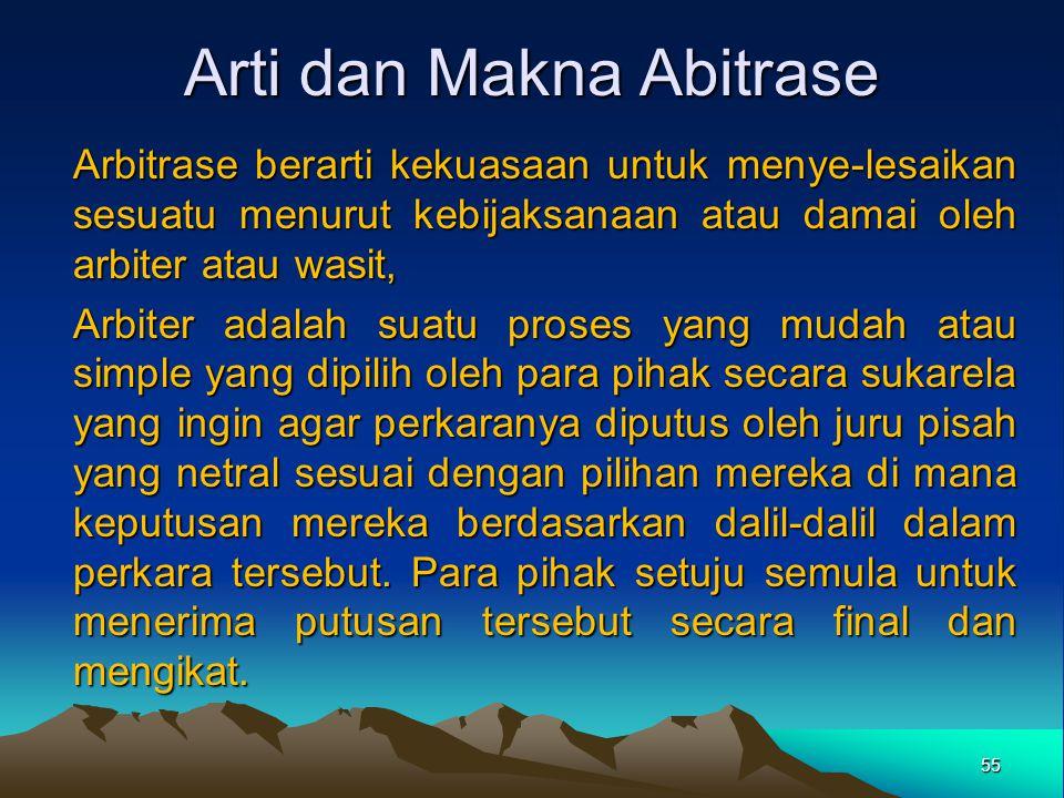 Arti dan Makna Abitrase Arbitrase berarti kekuasaan untuk menye-lesaikan sesuatu menurut kebijaksanaan atau damai oleh arbiter atau wasit, Arbiter ada