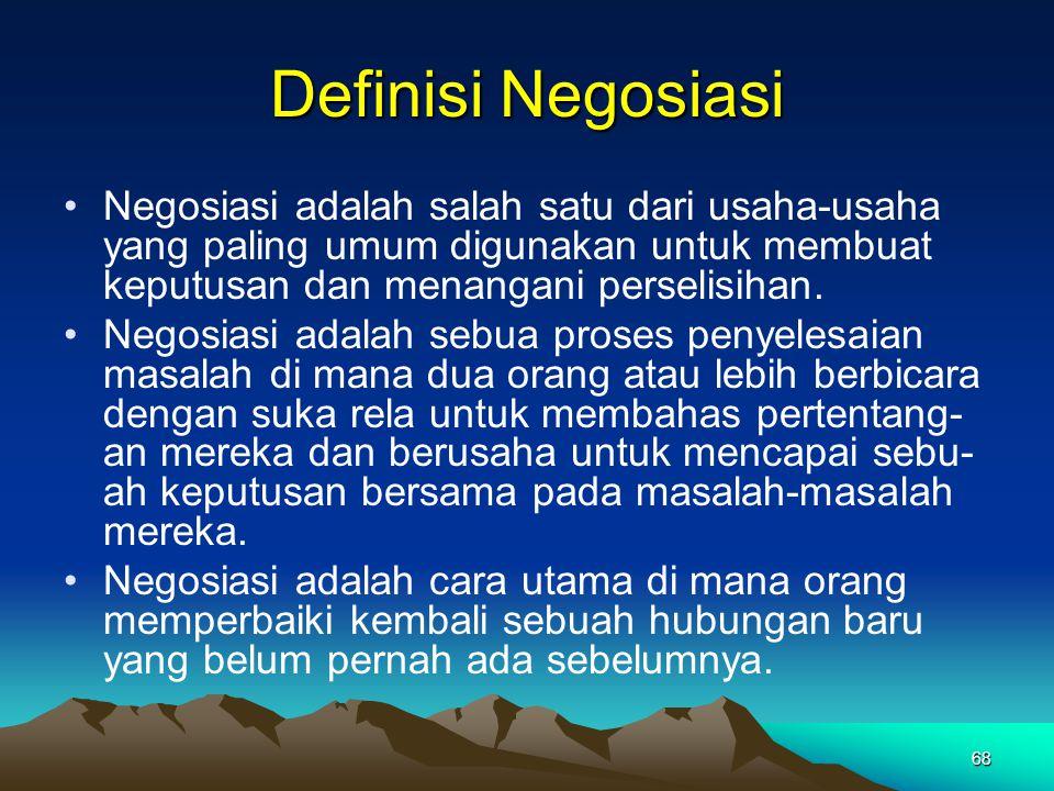68 Definisi Negosiasi Negosiasi adalah salah satu dari usaha-usaha yang paling umum digunakan untuk membuat keputusan dan menangani perselisihan. Nego