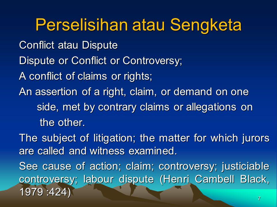 Perselisihan atau Sengketa Conflict atau Dispute Dispute or Conflict or Controversy; A conflict of claims or rights; An assertion of a right, claim, o