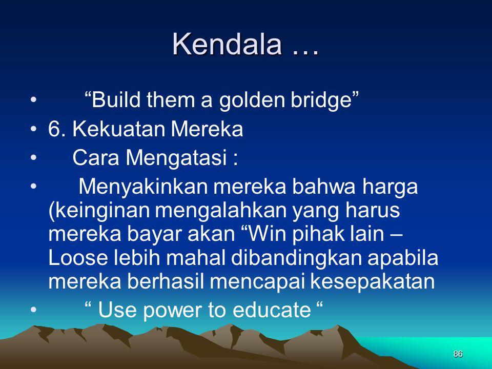 """86 Kendala … """"Build them a golden bridge"""" 6. Kekuatan Mereka Cara Mengatasi : Menyakinkan mereka bahwa harga (keinginan mengalahkan yang harus mereka"""