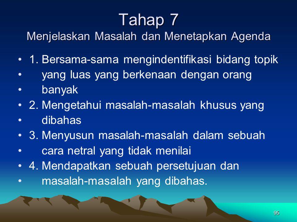 95 Tahap 7 Menjelaskan Masalah dan Menetapkan Agenda 1. Bersama-sama mengindentifikasi bidang topik yang luas yang berkenaan dengan orang banyak 2. Me