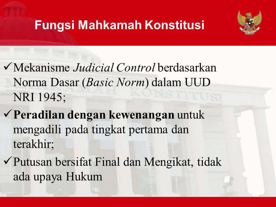 Peran Mahkamah Konstitusi Pengawal Konstitusi (The Guardian of The Constitution) Penafsir Tunggal Konstitusi (The Final Interpreter of The Constitution) Pelindung Hak-hak Konstitusi Warga Negara (The Protector of The Citizen's Constitutional Rights) Pengawal Demokrasi (The Guardian of The Democracy) Pelindung HAM (The Protector of The Human Rights) PERAN MAHKAMAH KONSTITUSI Pasal 24, 24C UUD 1945 – Pasal 1, 2, dan Penjelasan Umum UU No.