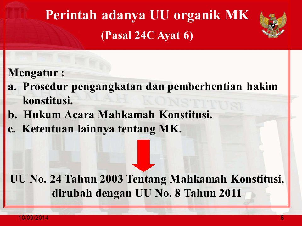 10/09/20145 Perintah adanya UU organik MK (Pasal 24C Ayat 6) Mengatur : a.