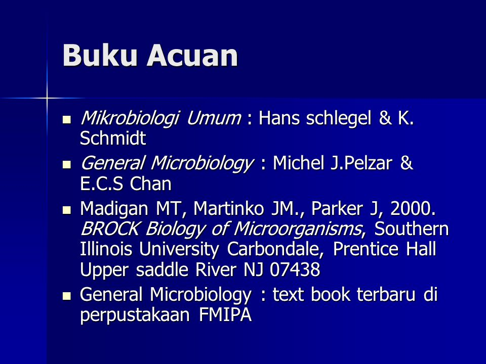 Buku Acuan Mikrobiologi Umum : Hans schlegel & K. Schmidt Mikrobiologi Umum : Hans schlegel & K. Schmidt General Microbiology : Michel J.Pelzar & E.C.
