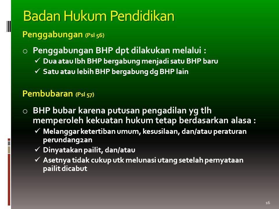 16 Penggabungan (Psl 56) o Penggabungan BHP dpt dilakukan melalui : Dua atau lbh BHP bergabung menjadi satu BHP baru Satu atau lebih BHP bergabung dg