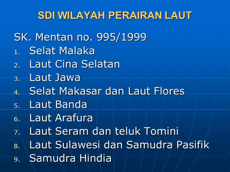 SDI WILAYAH PERAIRAN LAUT SK. Mentan no. 995/1999 1. Selat Malaka 2. Laut Cina Selatan 3. Laut Jawa 4. Selat Makasar dan Laut Flores 5. Laut Banda 6.