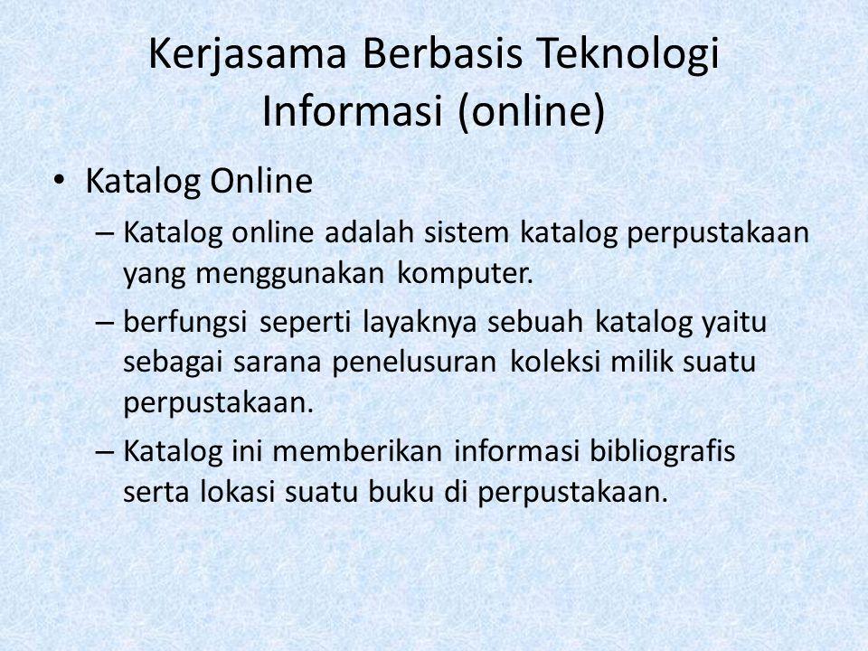 Kerjasama Berbasis Teknologi Informasi (online) Katalog Online – Katalog online adalah sistem katalog perpustakaan yang menggunakan komputer. – berfun