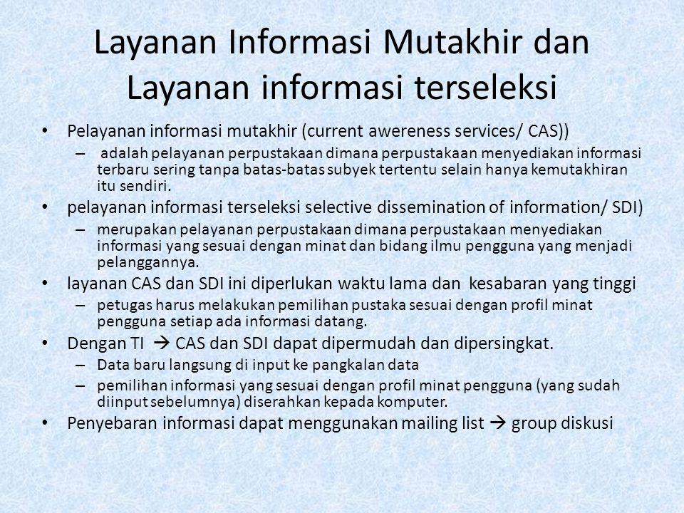 Layanan Informasi Mutakhir dan Layanan informasi terseleksi Pelayanan informasi mutakhir (current awereness services/ CAS)) – adalah pelayanan perpust