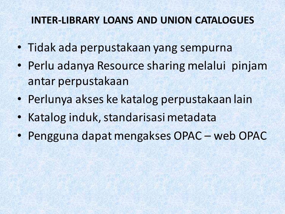 INTER-LIBRARY LOANS AND UNION CATALOGUES Tidak ada perpustakaan yang sempurna Perlu adanya Resource sharing melalui pinjam antar perpustakaan Perlunya