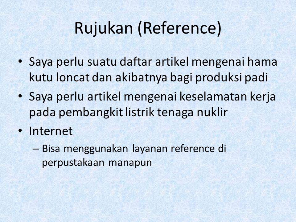 Rujukan (Reference) Saya perlu suatu daftar artikel mengenai hama kutu loncat dan akibatnya bagi produksi padi Saya perlu artikel mengenai keselamatan