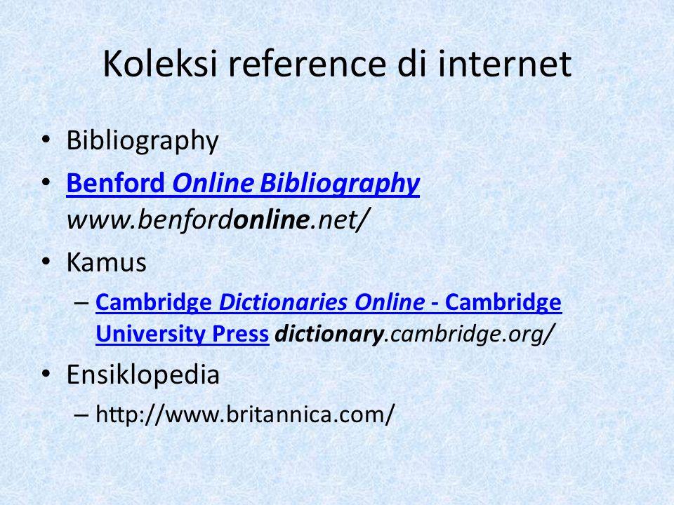 Koleksi reference di internet Bibliography Benford Online Bibliography www.benfordonline.net/ Benford Online Bibliography Kamus – Cambridge Dictionari