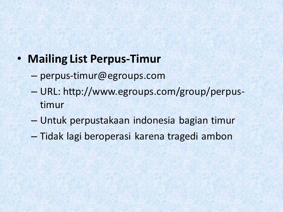Mailing List Perpus-Timur – perpus-timur@egroups.com – URL: http://www.egroups.com/group/perpus- timur – Untuk perpustakaan indonesia bagian timur – T