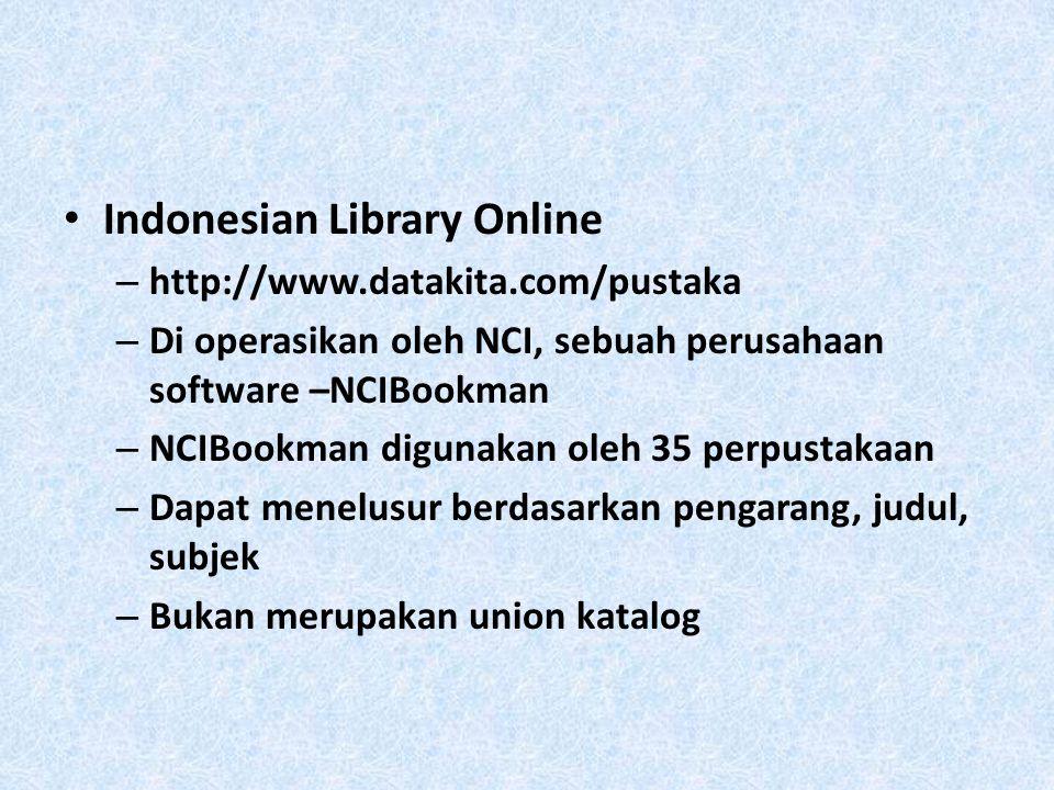 Indonesian Library Online – http://www.datakita.com/pustaka – Di operasikan oleh NCI, sebuah perusahaan software –NCIBookman – NCIBookman digunakan ol