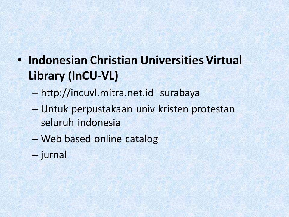 Indonesian Christian Universities Virtual Library (InCU-VL) – http://incuvl.mitra.net.id surabaya – Untuk perpustakaan univ kristen protestan seluruh