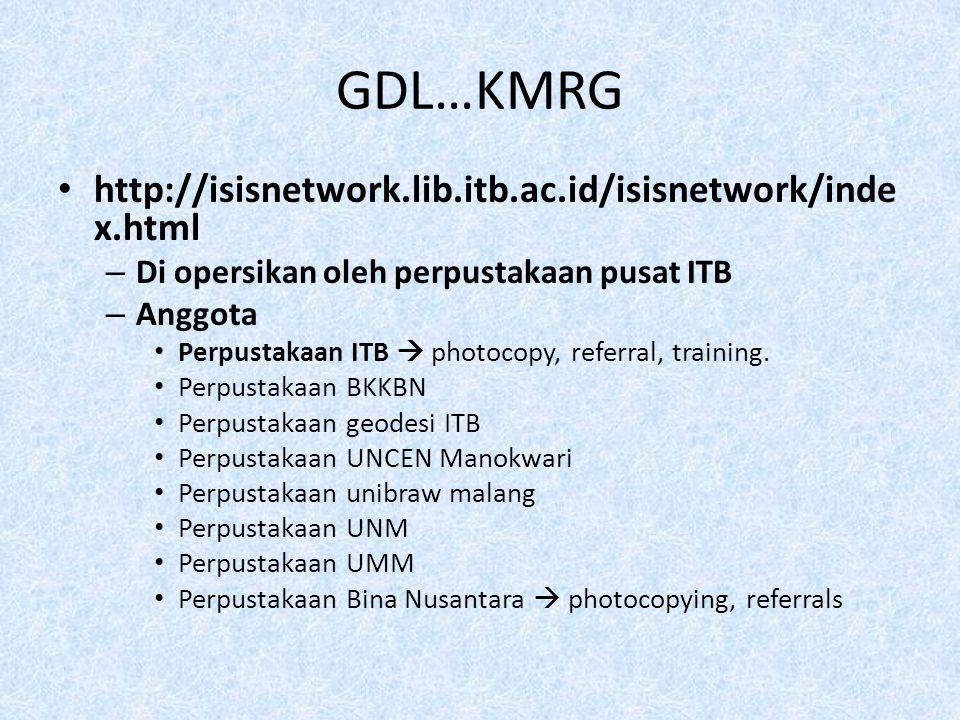 GDL…KMRG http://isisnetwork.lib.itb.ac.id/isisnetwork/inde x.html – Di opersikan oleh perpustakaan pusat ITB – Anggota Perpustakaan ITB  photocopy, r