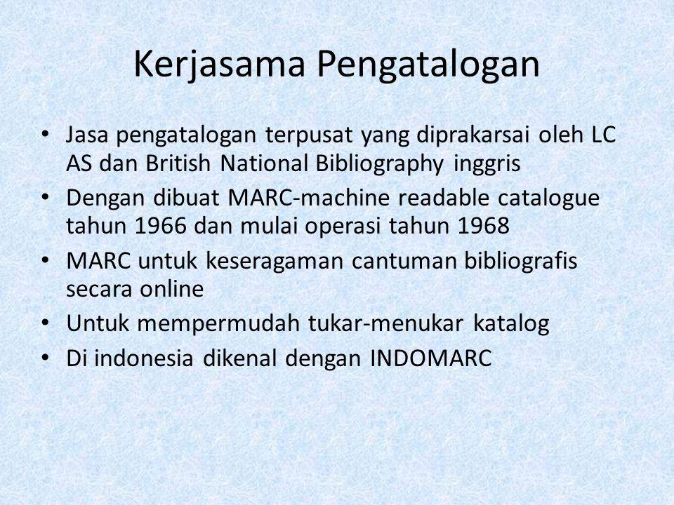 Kerjasama Pengatalogan Jasa pengatalogan terpusat yang diprakarsai oleh LC AS dan British National Bibliography inggris Dengan dibuat MARC-machine rea