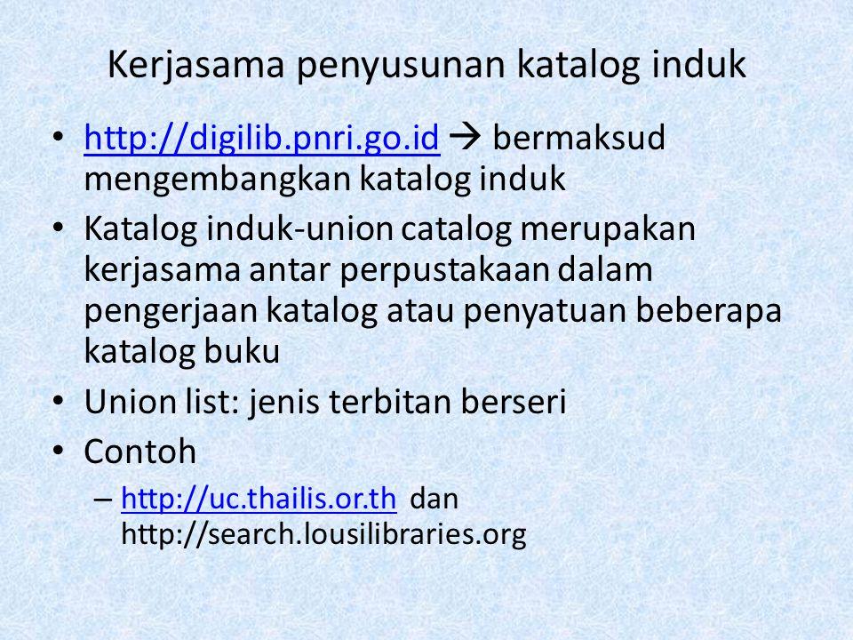 Kerjasama penyusunan katalog induk http://digilib.pnri.go.id  bermaksud mengembangkan katalog induk http://digilib.pnri.go.id Katalog induk-union cat